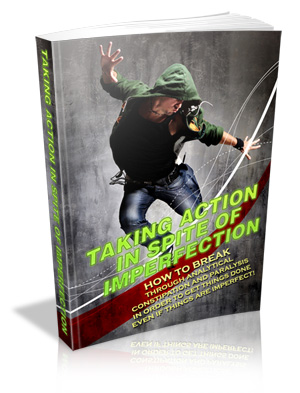 Taking Action in spite of Imperfection